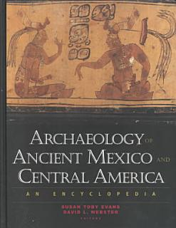 Archaeology of Ancient Mexico and Central America Book