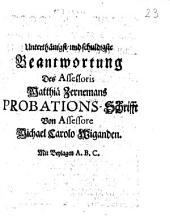 Unterthänigst- und schuldigste Beantwortung Des Assessoris Matthiä Zernemans Probations-Schrifft: Mit Beylagen A. B. C.