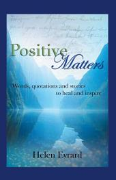 Positive Matters: Words, Quotations, and Stories to Heal and Inspire