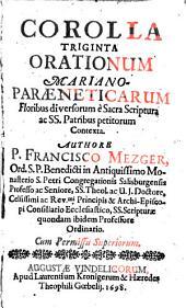 Corolla triginta orationum Mariano-paraeneticarum: floribus diversorum è sacra scriptura ac ss. patribus petitorum contexta