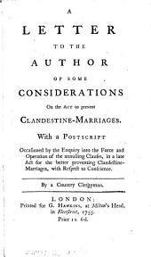 A letter to the author of Some considerations on the act to prevent clandestine-marriages, with a postscript occasioned by the Enquiry [by H. Stebbing] into the force and operation of the annulling clauses, by a country clergyman [W. Dodwell].
