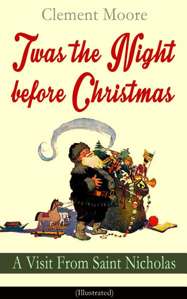 Twas the Night before Christmas - A Visit From Saint Nicholas (Illustrated)
