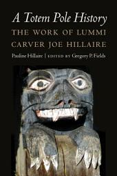 A Totem Pole History: The Work of Lummi Carver Joe Hillaire
