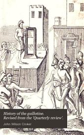 History of the guillotine. Revised from the 'Quarterly review'.
