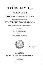 Titus Livius Patavinus ad codices Parisinos recensitus, cum varietate lectionum et selectis commentariis, item supplementa J. Freinshemii: Volume 1