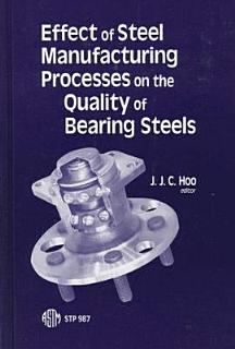 Effect of Steel Manufacturing Processes on the Quality of Bearing Steels Book