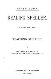 Reading Speller: A New Method of Teaching Spelling, Volume 1