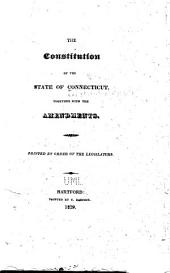 The Constitution of the State of Connecticut: Together with the Amendments
