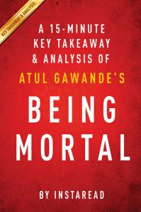 Being Mortal: by Atul Gawande | A 15-minute Key Takeaways & Analysis