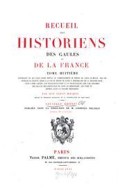 Recueil des historiens des Gaules et de la France: contenant et terminant la suite des monumens des trois règnes de Philippe 1er, de Louis VI dit le gros, et de Louis VII surnommé le jeune, depuis l'an MLX jusqu'en MCLXXX, Volume8
