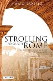 Strolling Through Rome: The Definitive Walking Guide to the Eternal City