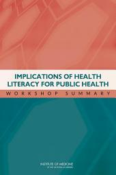 Implications of Health Literacy for Public Health: Workshop Summary
