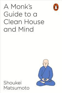 A Monk s Guide to a Clean House and Mind Book