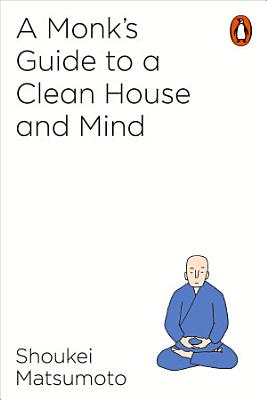 A Monk s Guide to a Clean House and Mind