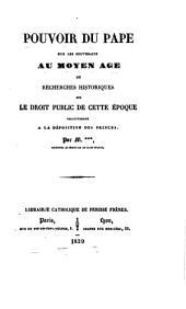 Pouvoir du pape sur les souverains au Moyen Age, ou Recherches historiques sur le droit public de cette époque relativement à la déposition des princes par M