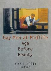 Gay Men at Midlife: Age Before Beauty
