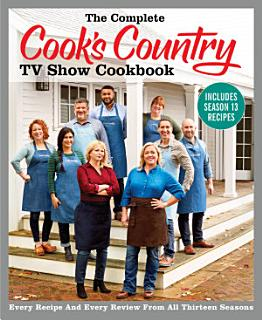 The Complete Cook s Country TV Show Cookbook Includes Season 13 Recipes Book