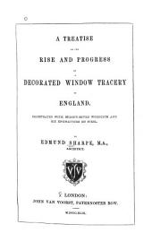 A Treatise on the Rise and Progress of Decorated Window Tracery in England: Volume 1