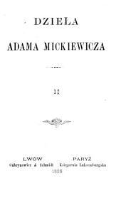 Dzieła Adama Mickiewicz: Grażyna. Konrad Wallenrod. Dziady (cz. 1-4). Dziadów części III-ej Ustęp. Do pryjaciół Moskali
