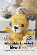Adorable Crochet Ideas Book