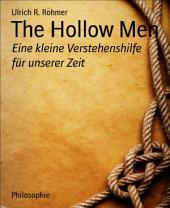 The Hollow Men: Eine kleine Verstehenshilfe für unserer Zeit