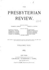 The Presbyterian Review: Volume 8