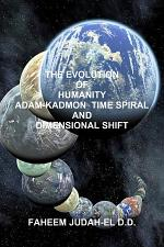 THE EVOLUTION OF HUMANITY ADAM-KADMON TIME SPIRAL AND DIMENSIONAL SHIFT