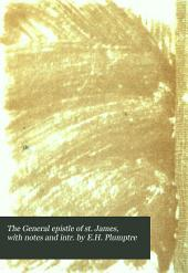The General epistle of st. James, with notes and intr. by E.H. Plumptre