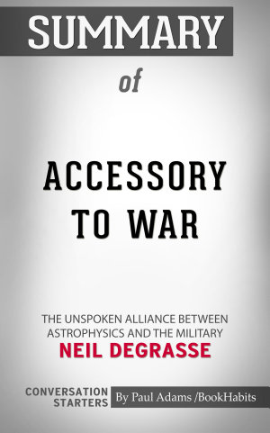 Summary of Accessory to War  The Unspoken Alliance Between
