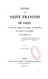 Etudes sur Saint François de Sales: sa vie, son esprit, son coeur, ses oeuvres, ses écrits et sa doctrine