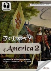 The Discovery of America 2 - AUDIO EDITION OF THE UNITED STATES HISTORY FOR ENGLISH LEARNERS, CHILDREN(KIDS) AND YOUNG ADULTS