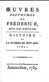 Oeuvres posthumes de Fréderic II, roi de Prusse: Histoire de la guerre de sept ans