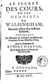 Le Secret des cours, ou Les memoires de Walsingham, secretaire d'Etat sous la reine Elisabeth: contenant les maximes de politique necessaires aux courtisans et aux ministres d'Etat