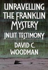 Unravelling the Franklin Mystery: Inuit Testimony