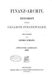 Finanz-archiv: Zeitschrift für das Gesamte Finanzwesen, Volume 12