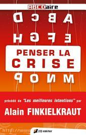 PENSER LA CRISE: Précédé de Les meilleures intentions par Alain FINKIELKRAUT