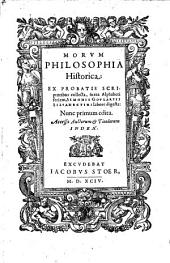 Morum philosophia historica, ex probatis scriptoribus collecta, juxta alphabeti seriem digesta. Nunc primum ed