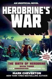 Herobrine's War: The Birth of Herobrine Book Three: A Gameknight999 Adventure: An Unofficial Minecrafter s Adventure
