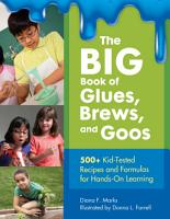The BIG Book of Glues  Brews  and Goos  500  Kid Tested Recipes and Formulas For Hands On Learning PDF