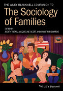 The Wiley Blackwell Companion to the Sociology of Families