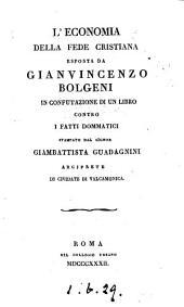 L'economia della fede cristiana esposta ... in confutazione di un libro contro i fatti dommatici dal signor Giambattista Guadagnini