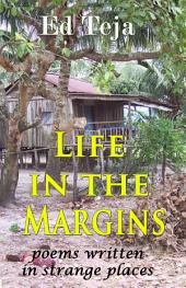 Life in the Margins: Poems written while moving slowly over the face of the planet