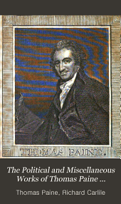 The Political and Miscellaneous Works of Thomas Paine ...