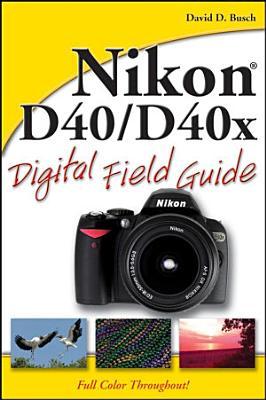 Nikon D40   D40x Digital Field Guide