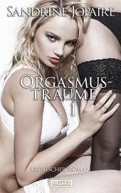 Orgasmusträume 1 - Erotischer Roman [Edition Edelste Erotik]: Band 1