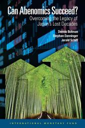 Can Abenomics Succeed?: Overcoming the Legacy of Japan's Lost Decades
