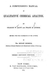 The Compendious Manual of Qualitative Chemical Analysis: Of C. W. Eliot and F. H. Storer