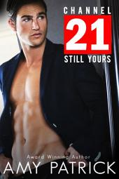 CHANNEL 21: Still Yours: Channel 20 Something Book 2