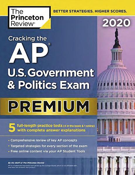 Cracking the AP U. S. Government and Politics Exam 2020