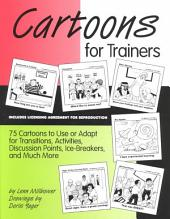 Cartoons for Trainers: Seventy-five Cartoons to Use Or Adapt for Transitions, Activities, Discussion Points, Ice-breakers, and More